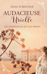 Les demoiselles du Cap Fréhel - Audacieuse Urielle - Tome 3  - Léna Forestier