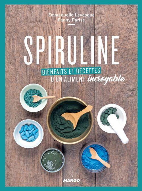 Spiruline ; bienfaits et recettes d'un aliment incroyable