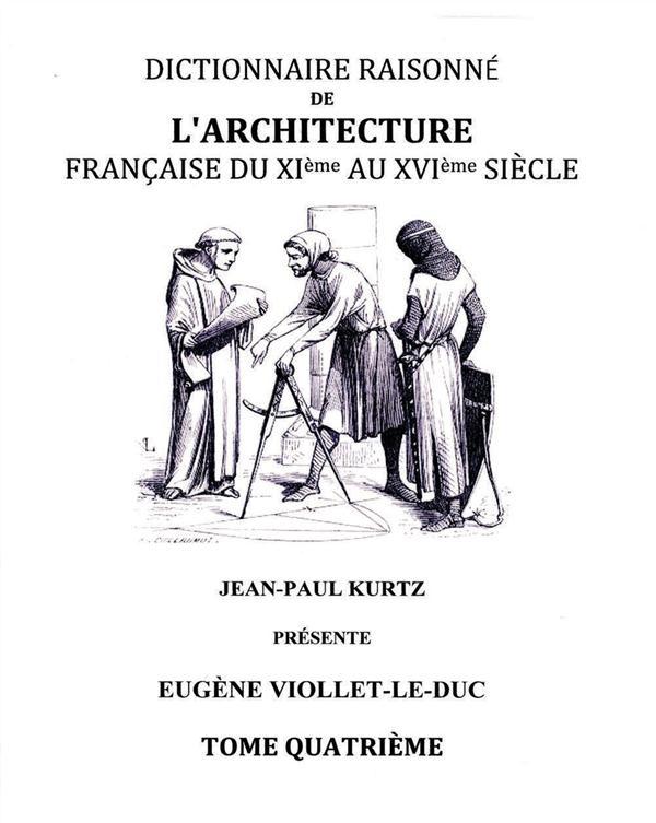 Dictionnaire raisonné de l'architecture française du XIe au XVIe siècle t.4