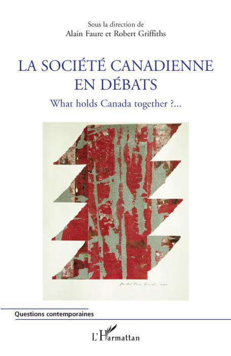 La société canadienne en débats ; what holds Canada together ? ;;;