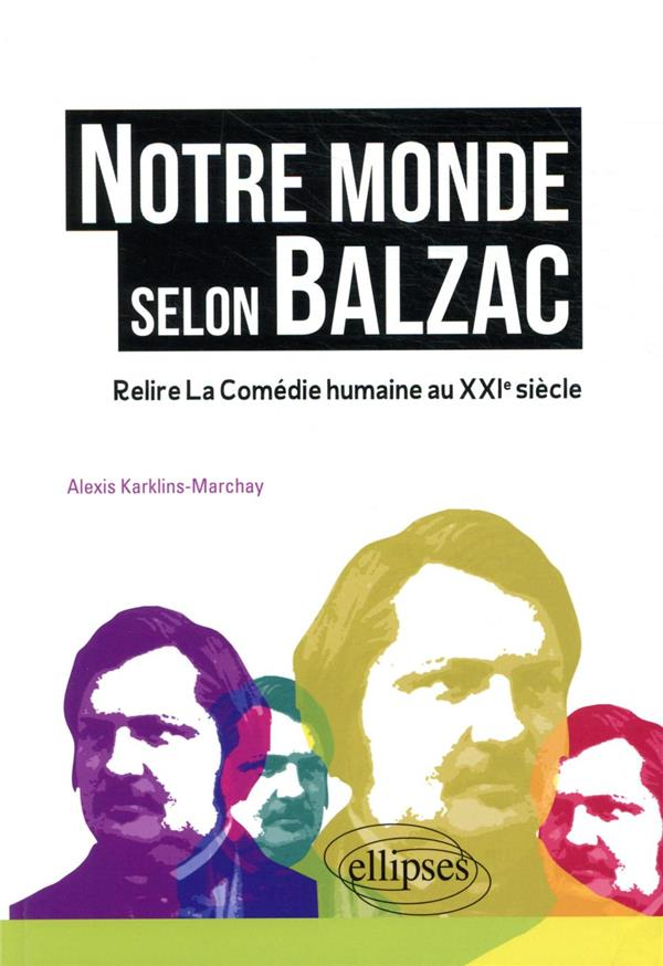 Notre monde selon Balzac ; relire la comédie humaine au XXIe siècle