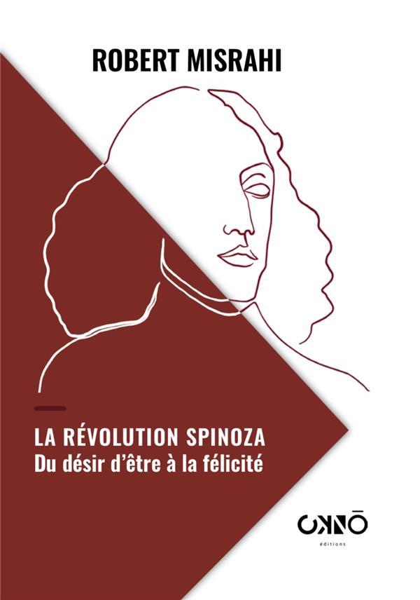 La révolution Spinoza : du désir d'être à la félicité