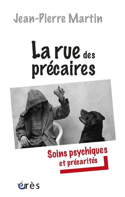 La rue des précaires ; soins psychiques et précarités