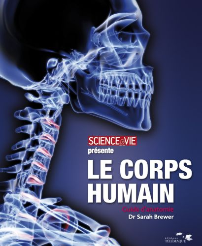 Le corps humain ; guide d'anatomie
