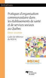 Pratiques d'organisation communautaire dans les établissements de santé et de services sociaux au Québec, édition actualisée  - Rqiiac - Collectif
