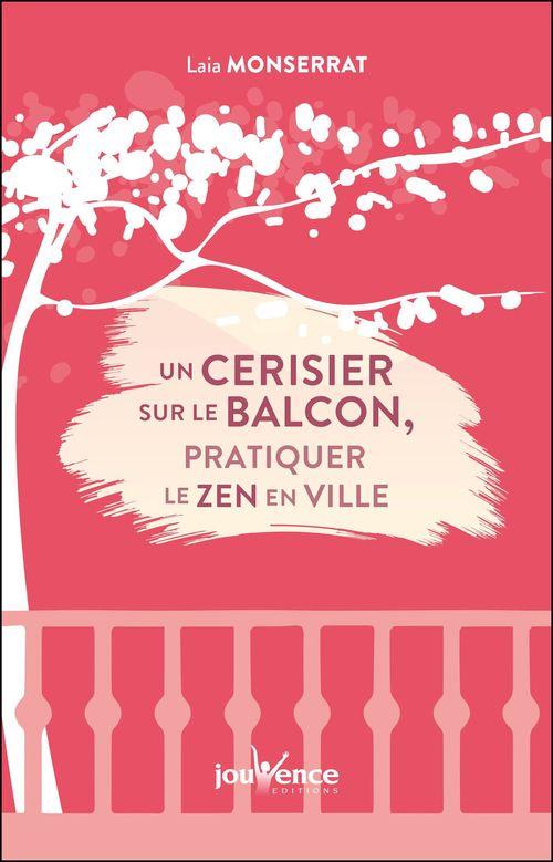 Un cerisier sur le balcon : pratiquer le zen en ville  - Laia Monserrat