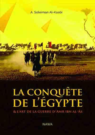 La conquête de l'Egypte ; et l'art de la guerre d'Amr ibn al- As
