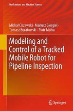 Modeling and Control of a Tracked Mobile Robot for Pipeline Inspection  - Piotr Malka - Michal Ciszewski - Mariusz Giergiel - Tomasz Buratowski