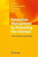 Innovation Management by Promoting the Informal  - Markus Bürgermeister - Fritz Böhle - Stephanie Porschen