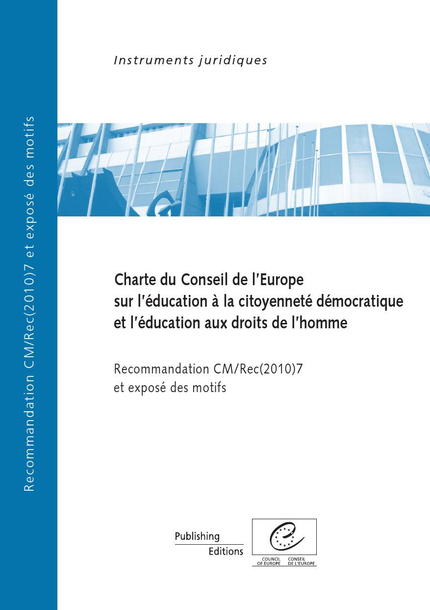 Charte du Conseil de l´Europe sur l´éducation à la citoyenneté démocratique et l´éducation aux droits de l´homme - Recommandation CM/Rec(2010)7 et exposé des motifs