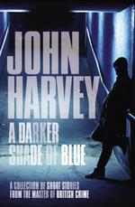 Vente Livre Numérique : A Darker Shade of Blue  - John Harvey