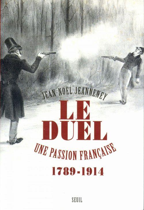 Le duel ; une passion française, 1789-1914