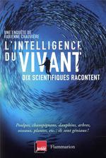 L'intelligence du vivant - dix scientifiques racontent