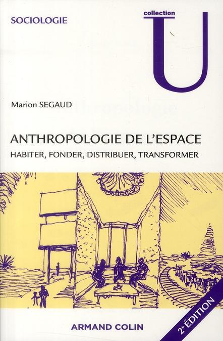 Anthropologie De L'Espace ; Habiter, Fonder, Distribuer, Transformer (2e Edition)