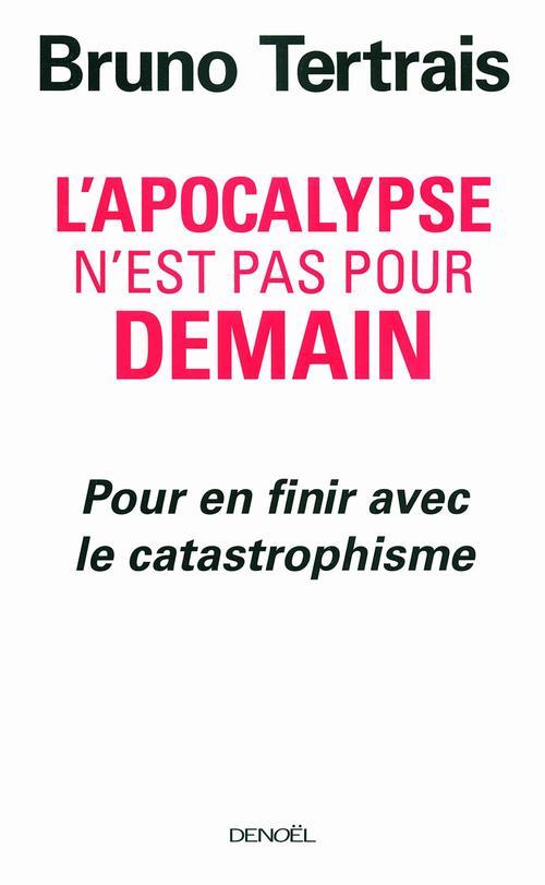L'apocalypse n'est pas pour demain ; pour en finir avec le catastrophisme