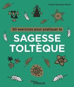 Vente EBooks : 50 exercices pour pratiquer la sagesse toltèque  - Virgile Stanislas Martin