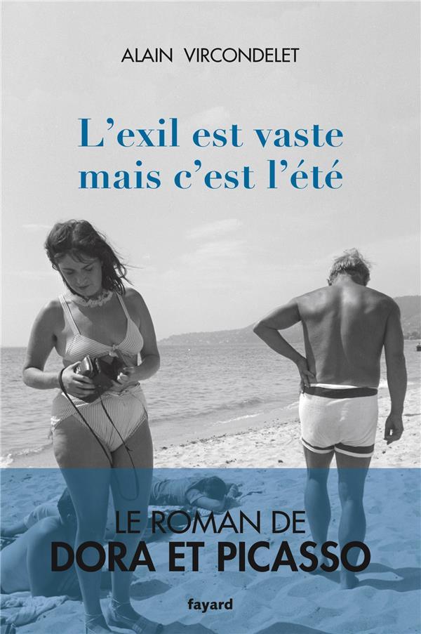L'exil est vaste mais c'est l'été ; le roman de Dora et Picasso