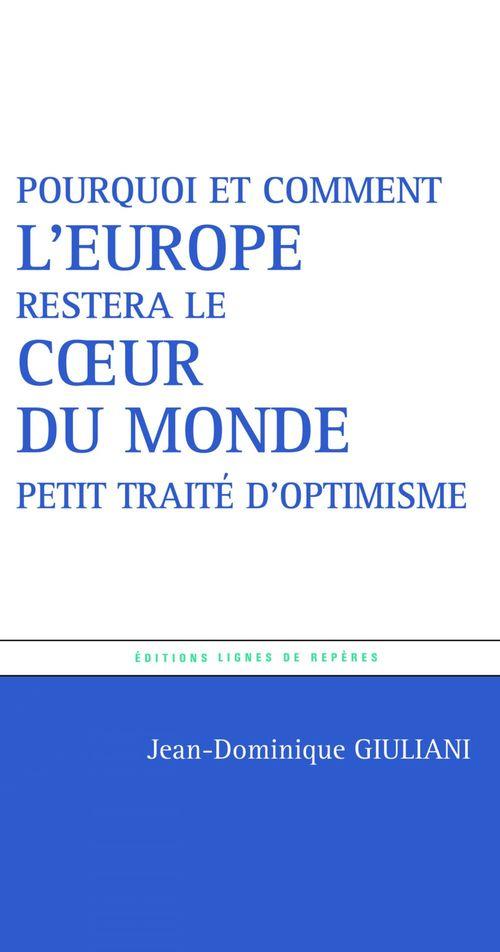 Et si l'Europe restait le coeur du monde ? ; petit traité d'optimisme