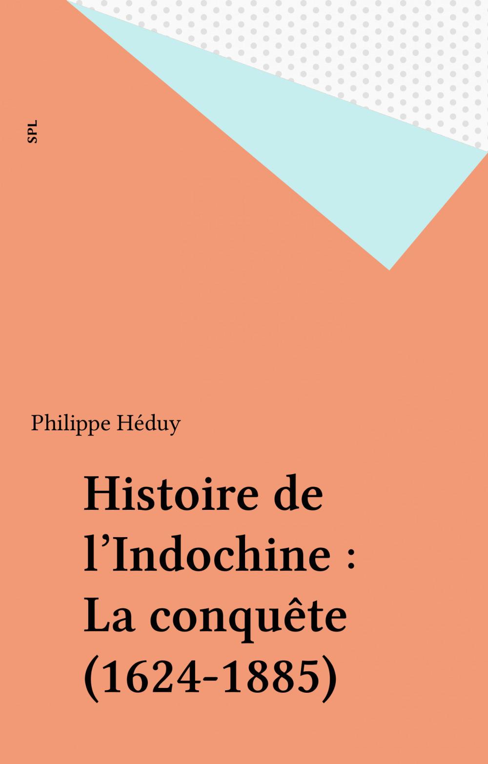 Histoire de l'Indochine : La conquête (1624-1885)