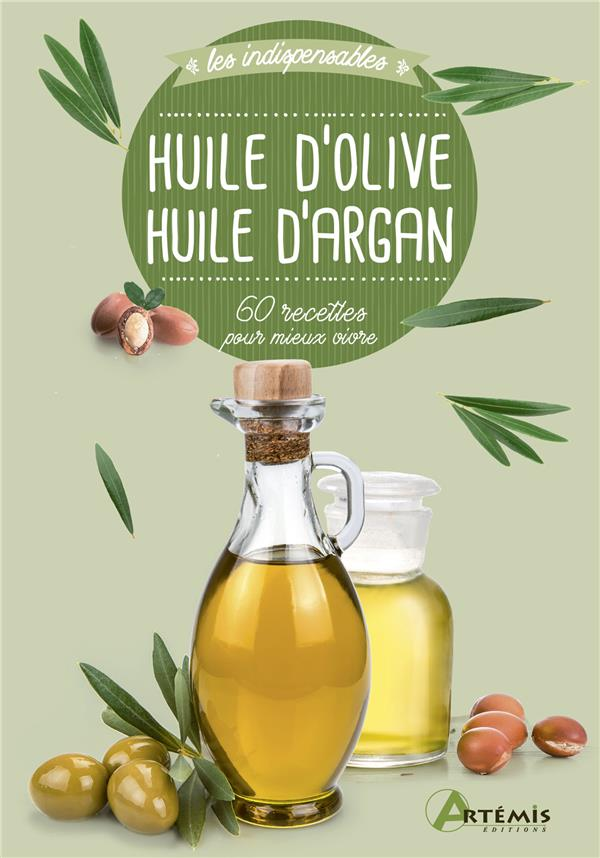 Huile d'olive huile d'argan ; 60 recettes pour mieux vivre