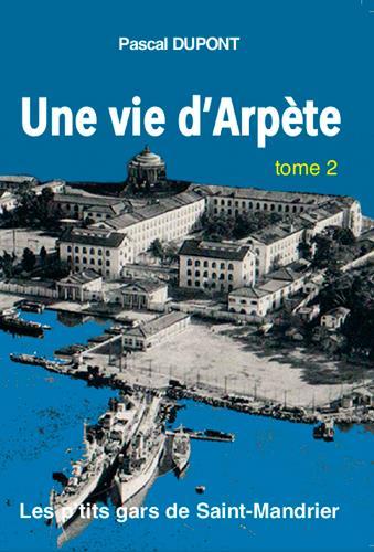 Une vie d'Arpète ; les p'tits gars de Saint-Mandrier t.2