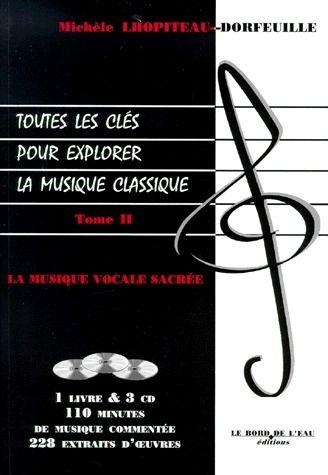 Toutes Les Cles Pour Explorer La Musique Classique T.2 ; La Musique Vocale Sacree