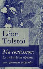 Vente Livre Numérique : Ma confession: La recherche de réponses aux questions profondes  - Léon Tolstoï
