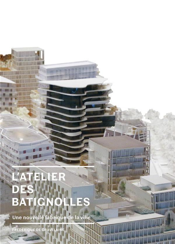 L'atelier des Batignolles ; une nouvelle fabrique de la ville