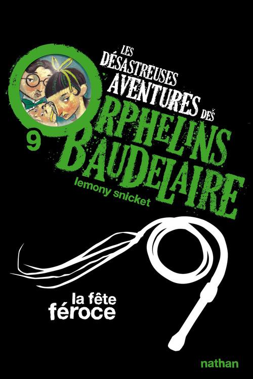Les désastreuses aventures des orphelins Baudelaire t.9 ; la fête féroce
