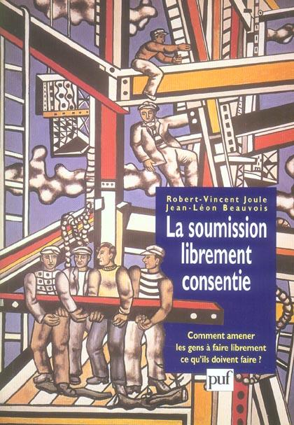 La soumission librement consentie (5eme edition) - comment amener les gens a faire librement ce qu'i