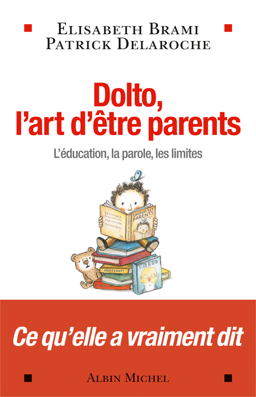 Dolto , l'art d'être parents ; l'éducation, la parole, les liites
