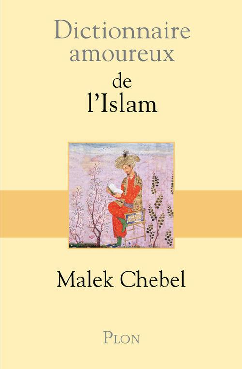Dictionnaire amoureux ; de l'Islam