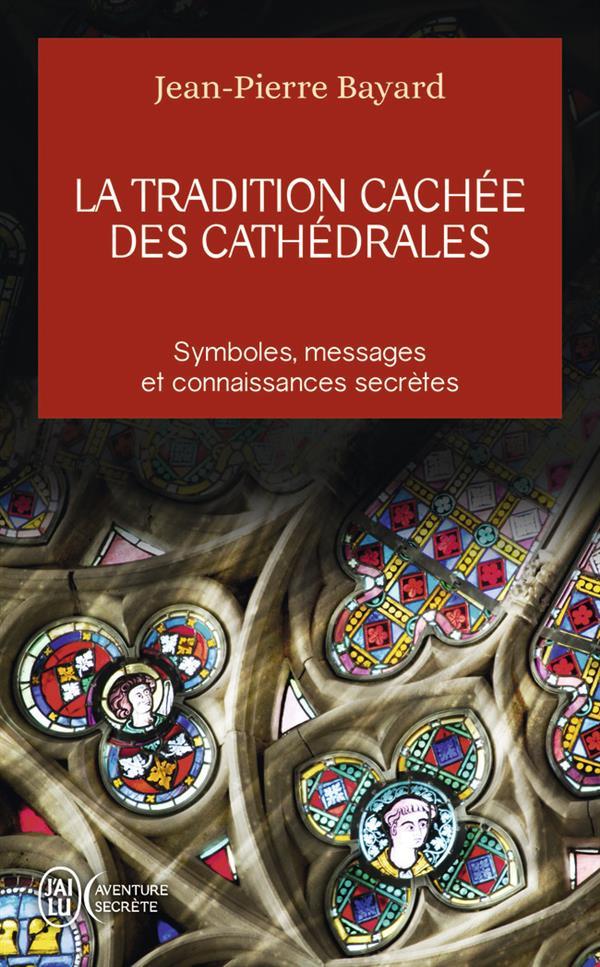 La tradition cachée des cathédrales ; symboles, messages et connaissances secrètes