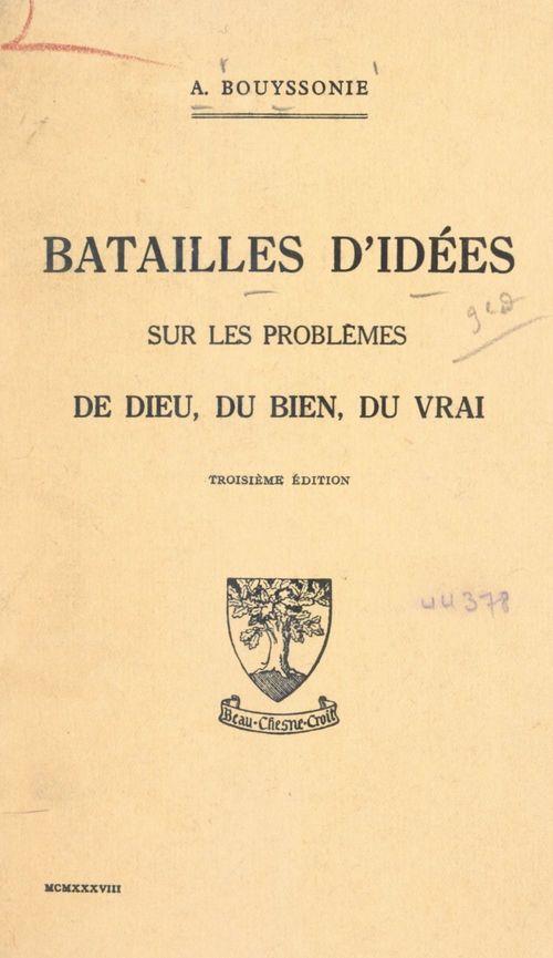 Batailles d'idées sur les problèmes de Dieu, du bien, du vrai  - Amédée Bouyssonie