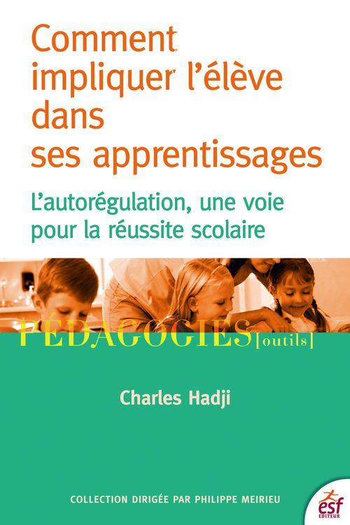 Comment impliquer l'élève dans ses apprentissages ; l'autorégulation, une voie pour la réussite scolaire