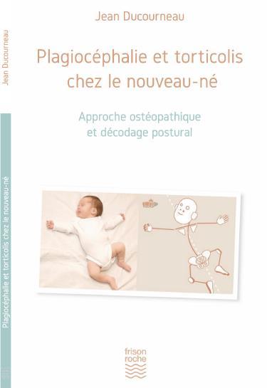 Plagiocéphalie et torticolis chez le nouveau-né ; approche ostéopathique et décodage postural