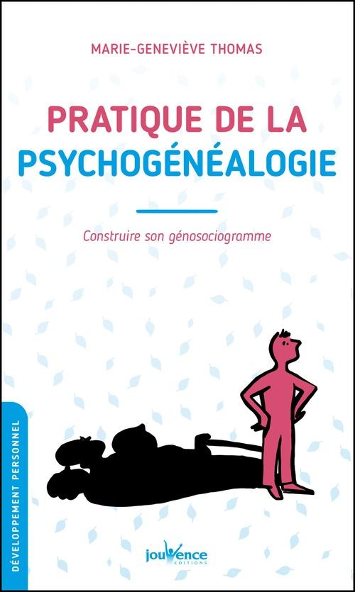 Pratique de la psychogénéalogie ; construire son génosociogramme