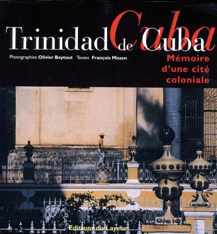 Trinidad de Cuba ; mémoire d'une cité coloniale