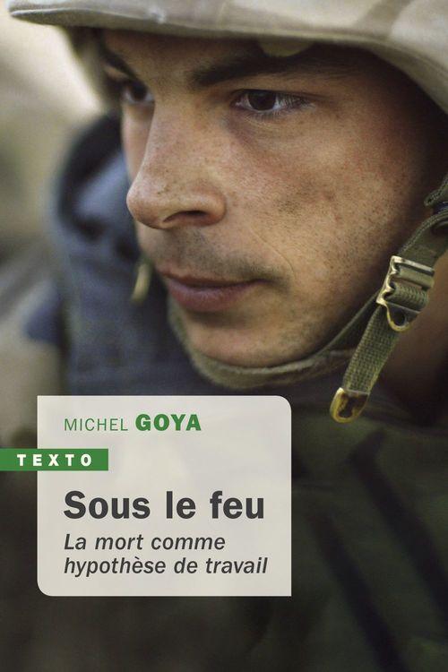 Sous le feu  - Michel Goya