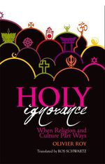 Vente EBooks : Holy Ignorance: When Religion and Culture Part Ways  - Olivier ROY