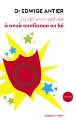 Vente Livre Numérique : J'aide mon enfant à avoir confiance en lui  - Edwige Antier