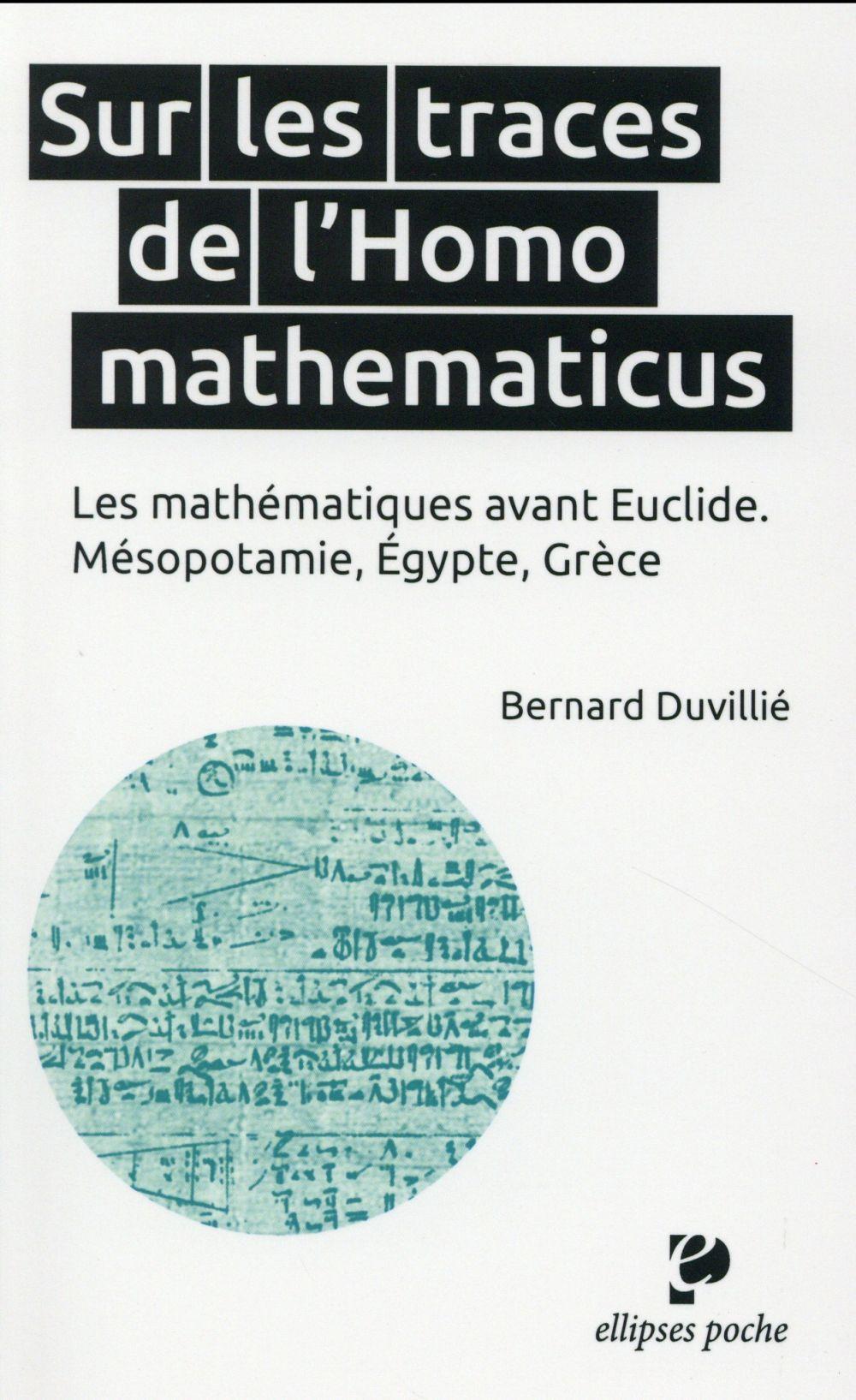 Sur Les Traces De L'Homo Mathematicus ; Les Mathematiques Avant Euclide ; Mesopotamie, Egypte Grece