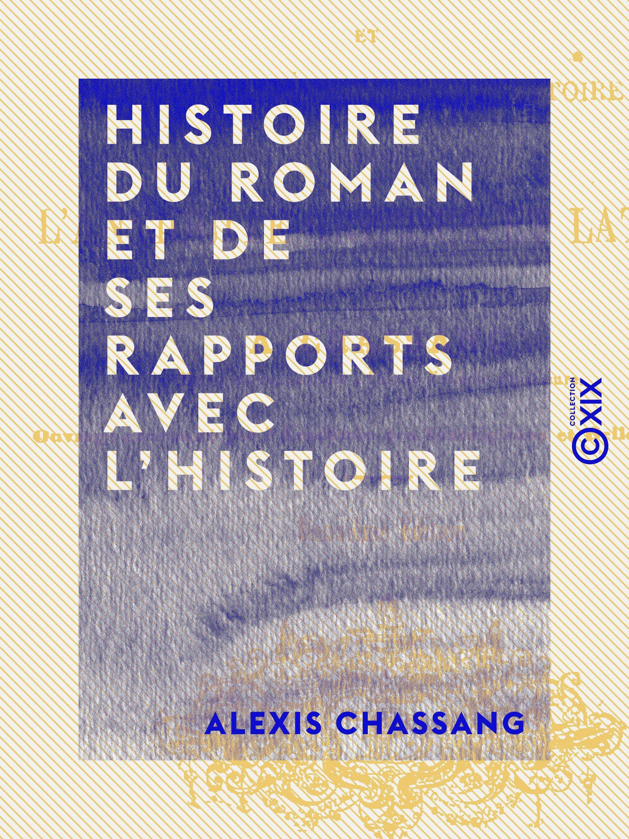 Histoire du roman et de ses rapports avec l'histoire  - Alexis Chassang