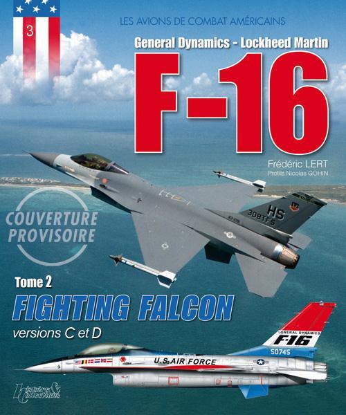Les avions de combats américains t.2 ; F-16, fighting falcon, versions C et D