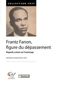 Frantz Fanon, figure du depassement ; regards croisés sur l'esclavage