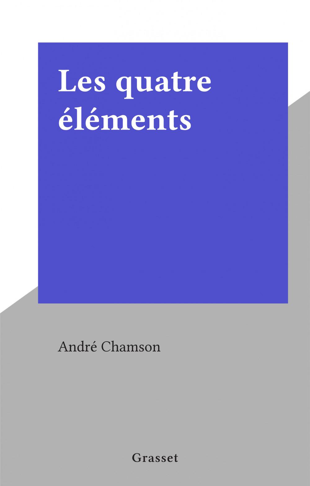 Les quatre éléments  - André Chamson