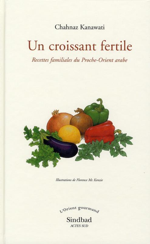 Un croissant fertile ; recettes familiales du Proche-Orient arabe