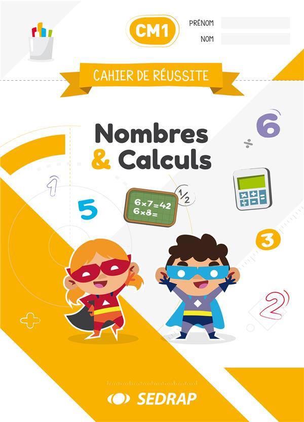 Cahier de réussite ; CM1 ; nombres et calculs