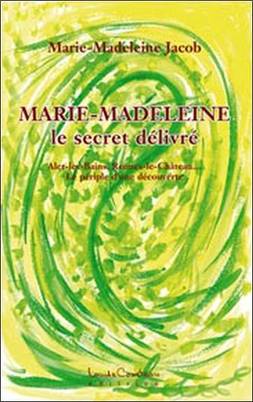 Marie-Madeleine ; le secret délivré