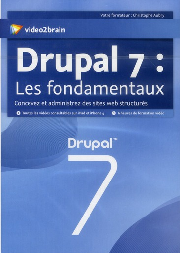 Drupal 7 : Les Fondamentaux ; Gerer Vos Contenus Web Avec Ce Cms Open Source